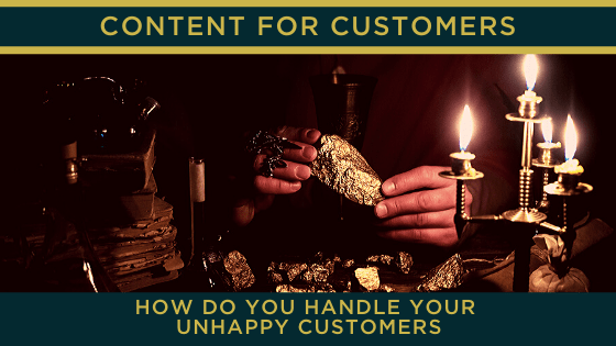 How do you handle your unhappy customers